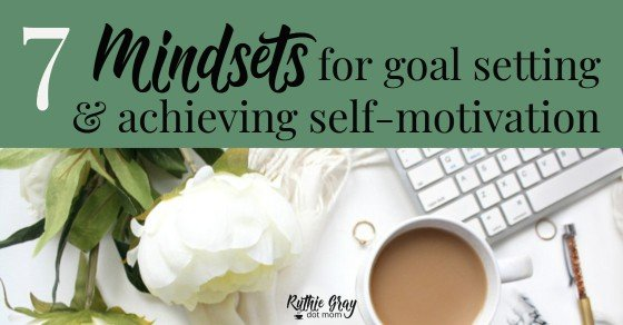 7 mindsets for goals; achieving self-motivation. How to find motivation to carry through personal long-term goals; inspiration for your spirit.