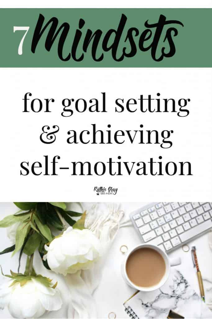7 mindsets for goals; achieving self-motivation. How to find motivation to carry through personal long-term goals; inspiration for your spirit. #motivation #selfmotivation