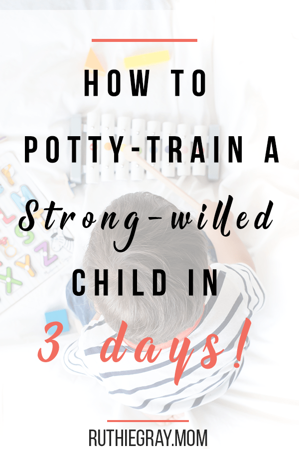 How to potty train a strong willed child in 3 days