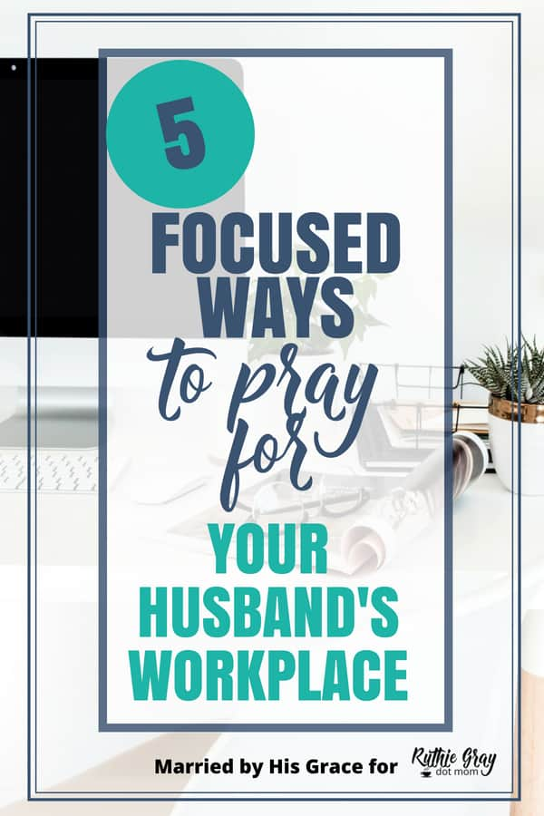 Praying for your husband's workplace; 5 guidelines for wives. We worry about our men, and they need prayer in their jobs. This post breaks down how to pray.