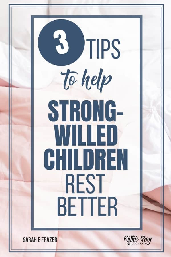 3 tips to help strong-willed children rest better when they won't sleep (from a mom of 5). Ideas including bedtime routines and peaceful resolutions.