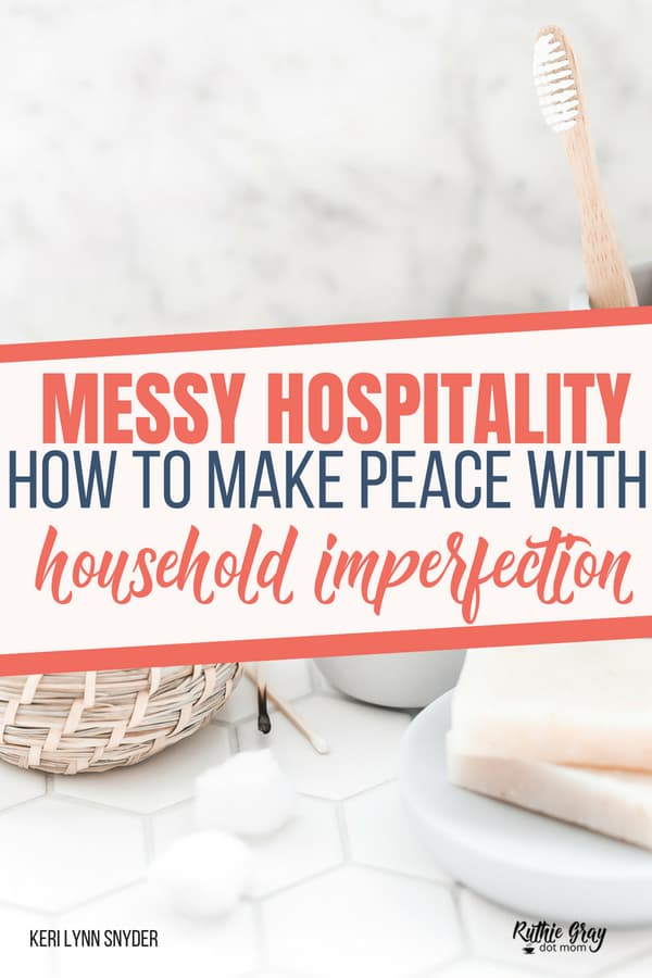 Messy hospitality; how to make peace with household imperfection. Realistic family home management for hosting guests and what really matters. HINT: You don't live in a showcase. (Unless you do...)