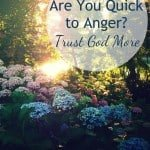 Are you quick to anger?  Trust God more