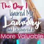 The day I ignored the laundry and discovered a more valuable load