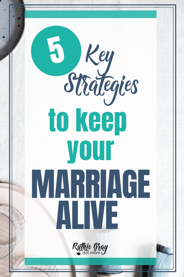Five key strategies to keep your marriage alive
