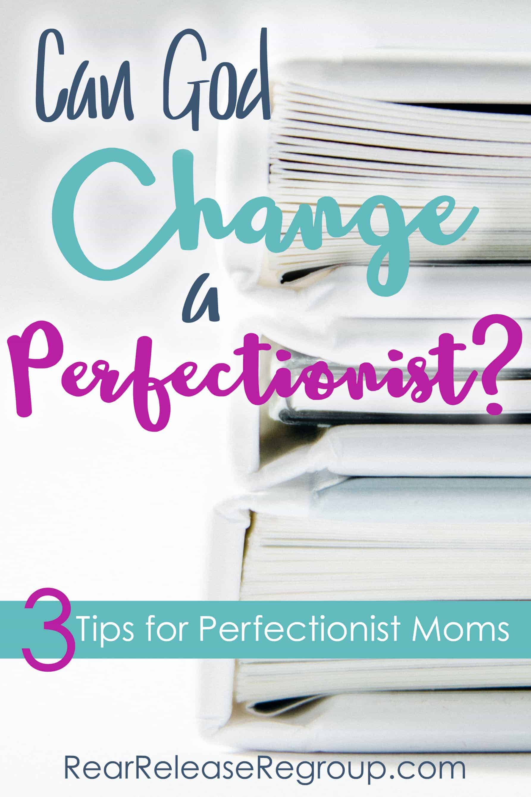 Can God really change a perfectionist? 3 tips for perfectionist moms. Learning to give grace to yourself and others.
