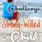 Challenge of the strong-willed child – 6 tips to survival