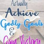 How to actually achieve godly goals and gain victory