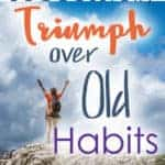 How to successfully triumph over old habits