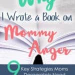 Why I wrote a book on mommy anger:  9 Key Strategies moms desperately need