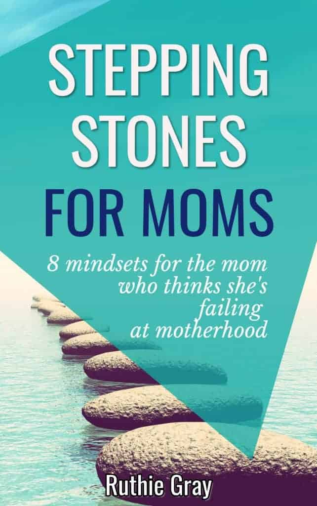 Stepping Stones for moms; 8 mindsets for the mom who thinks she's failing at motherhood by Ruthie Gray