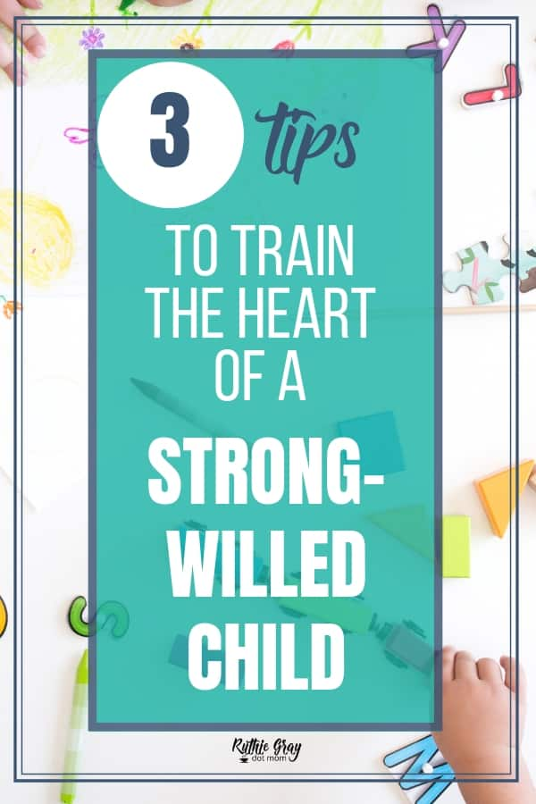 3 tips to train the heart of a strong-willed child