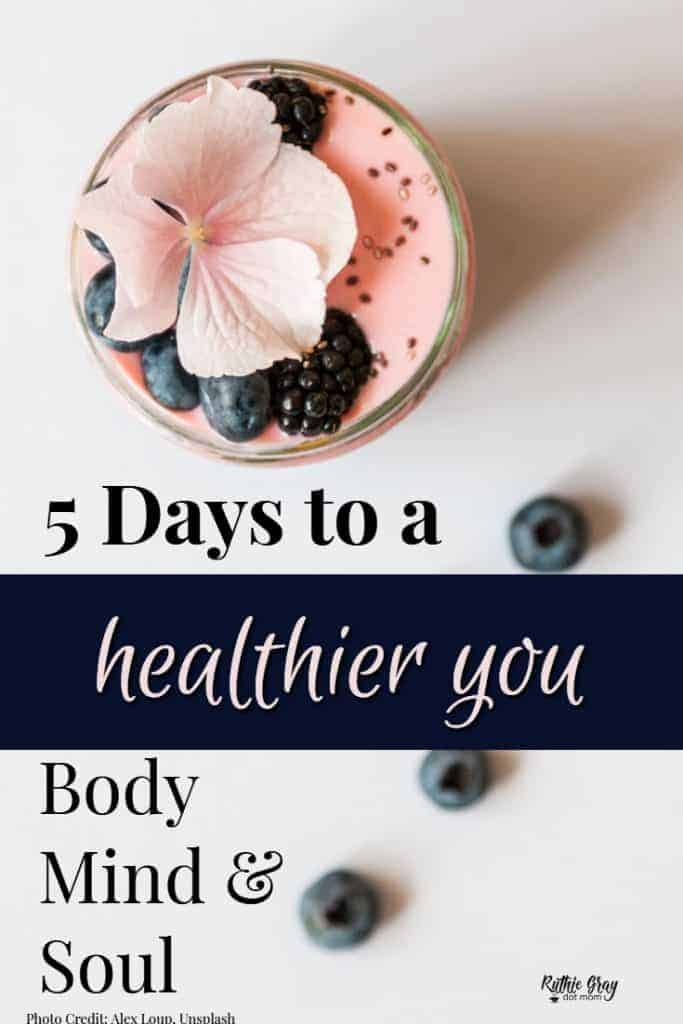 5 days to a healthier you; body, mind, & soul for busy moms. Only you can take care of yourself and your people need you healthy! Learn how to eat healthier, get moving, and cleanse your soul and mind clutter with these bite-sized tips. #healthieryou #healthtips #health #healthy