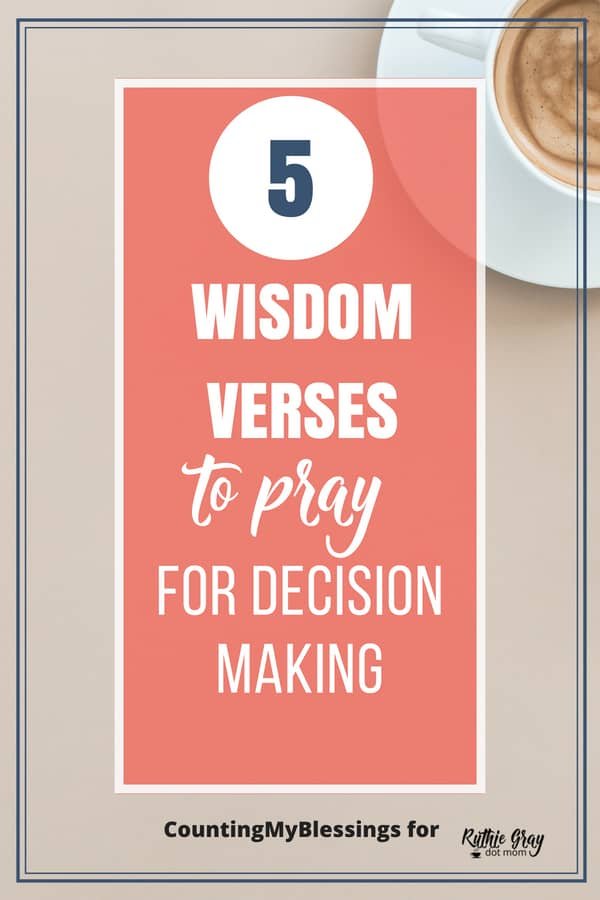 5 wisdom verses to pray for decision making.Grab hold of these life truths from Scripture and choose God's best pathway for you. Grow our faith, Lord! #wisdom #Christianmotherhood #decisions #Scripture #verses #prayer #praytheword #pray