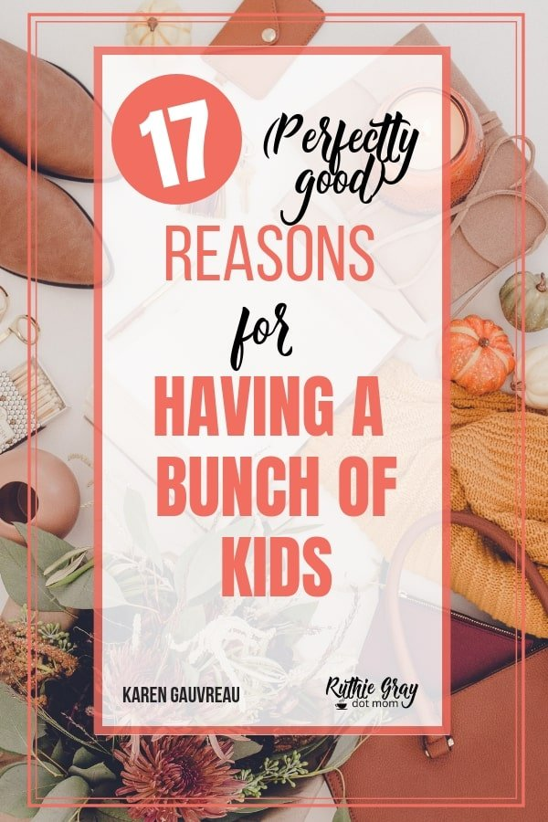 17 (perfectly good) Reasons for rearing large families; humor hacks & tips for life from a mom of 4. Life in the Land of Lots of Kids is pretty sweet!
