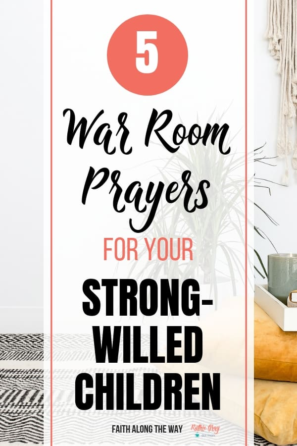 5 War Room prayers for strong-willed children. How to pray daily for kids when you're at a loss because it seems you're not getting through.
