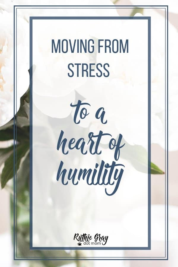 Moving from stress to a heart of humility