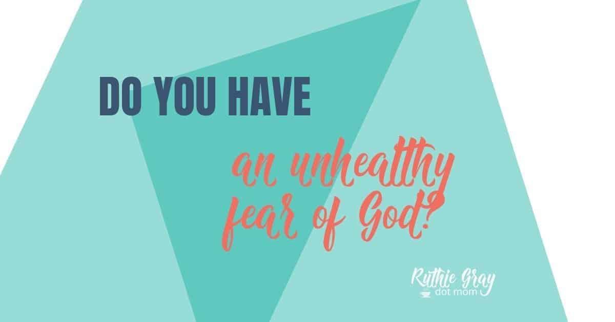 Do you have an unhealthy fear of God?