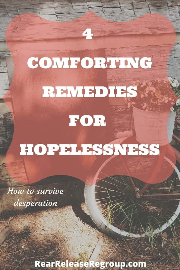 4 comforting remedies for your hopelessness. Surviving a seemingly hopeless situation can take all of your energy. How to survive desperation with hope.