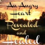 An angry heart revealed and healed