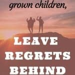 Dear mom of grown children:  leave your regrets behind