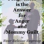 Forgiveness is the answer for anger and mommy guilt