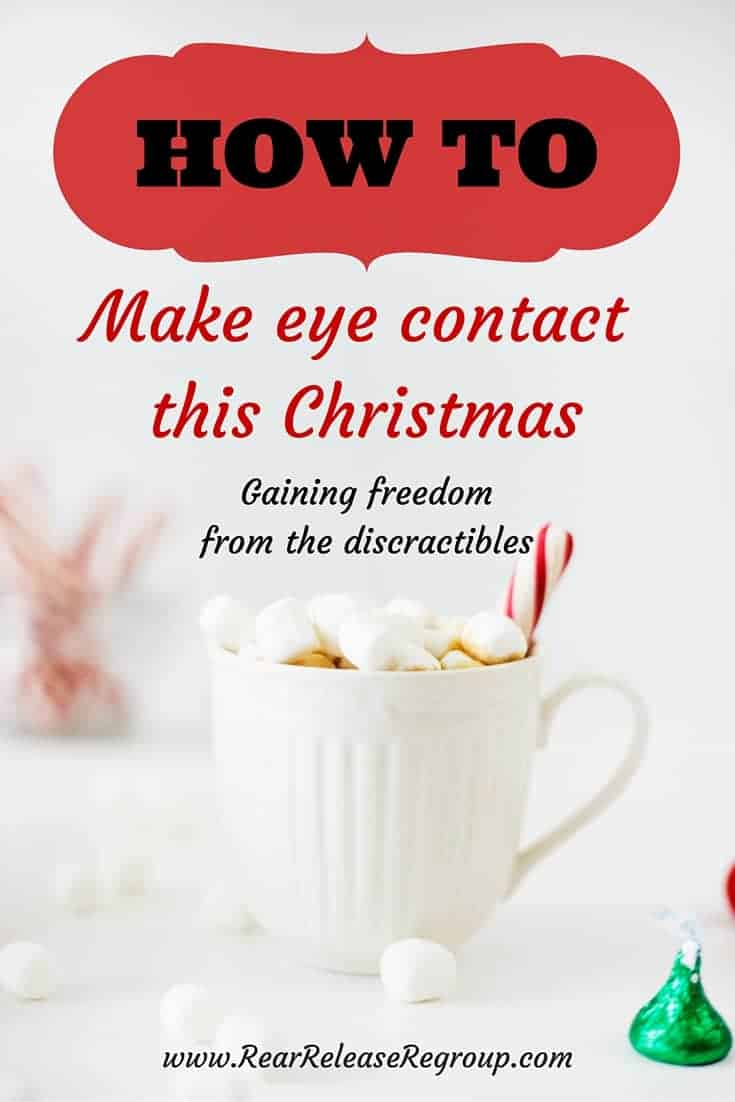 How to make eye contact this Christmas (gaining freedom from the distractibles)