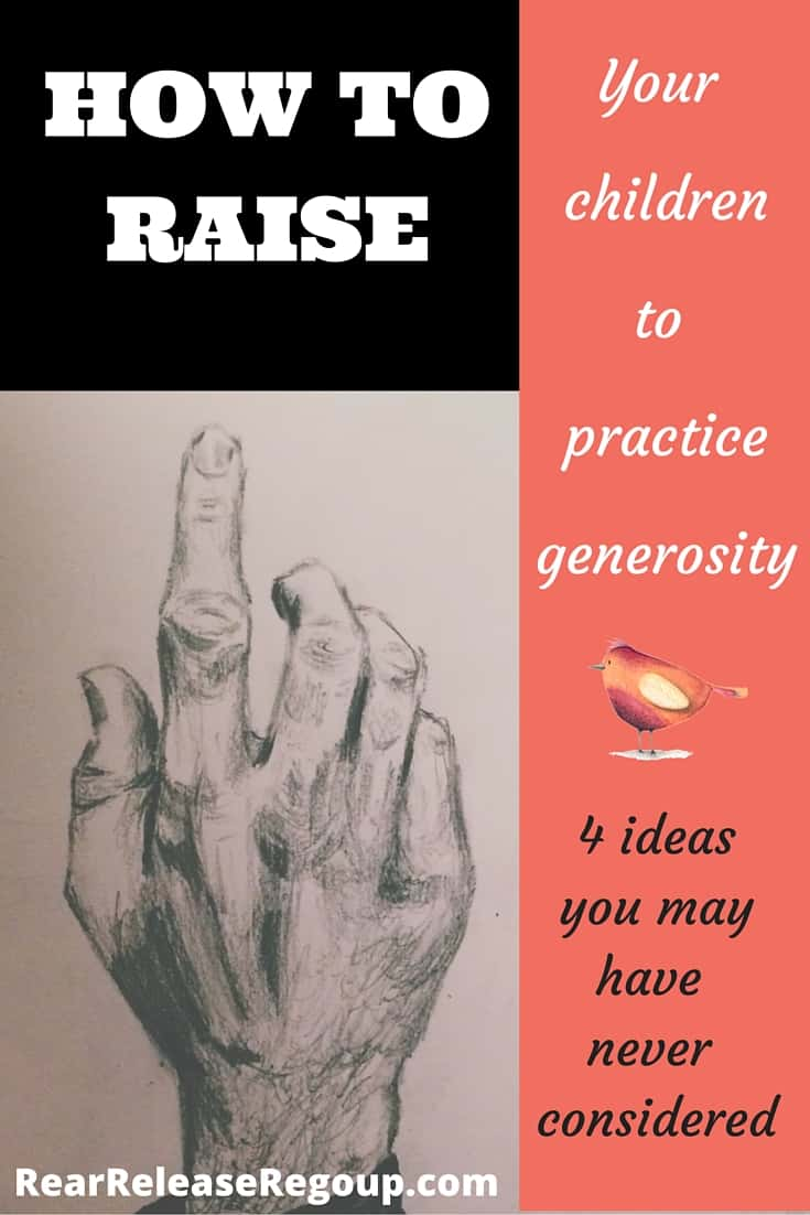 How to raise your children to practice generosity. 4 ideas you may have never considered for cultivating a generous spirit.