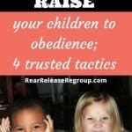 How to raise your children to obedience; 4 trusted tactics
