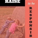 How to raise your children to be responsible {Link up}