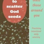 How to scatter God-seeds and bless those around you