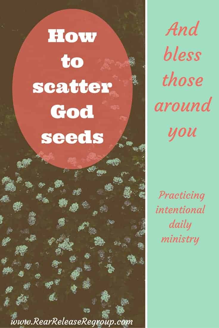 It's easy to be selfish with plans and time. But God wants us to scatter those God-seeds, seeking opportunities to speak and share His love.