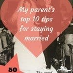 My parent's top 10 tips for staying married 50 plus years
