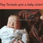 Tiny Tornado gets a baby sister!