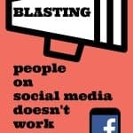 Why blasting people on social media doesn't work