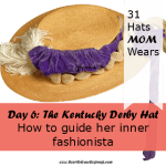 Day 6:  Kentucky Derby Hat – How to guide her inner fashionista