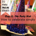 Day 12:  The Party Hat – How to celebrate simply